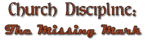 Church Discipline The Missing Mark